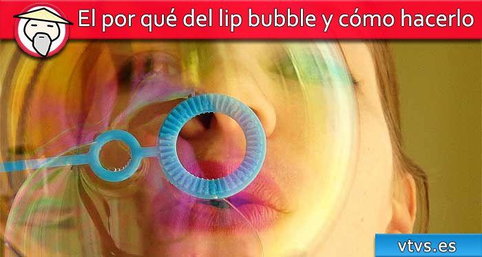 el por qué del lip bubble y cómo hacerlo